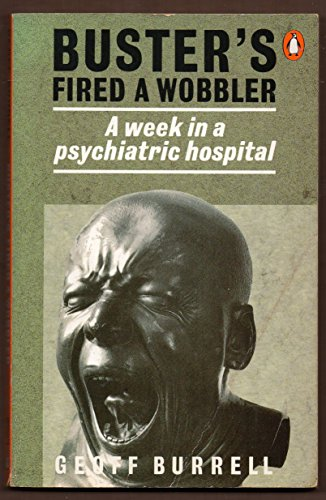9780140115277: Buster's Fired a Wobbler: Week in a Psychiatric Hospital