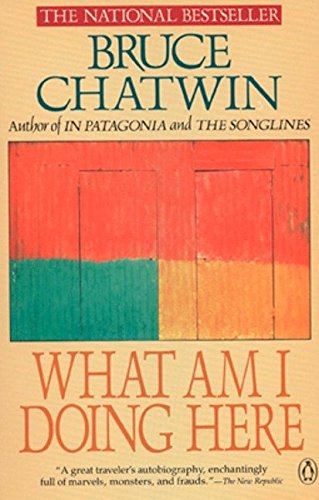 What Am I Doing Here?: Bruce Chatwin