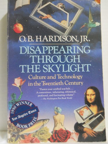 9780140115826: Disappearing Through the Skylight: Culture and Technology in the Twentieth Century