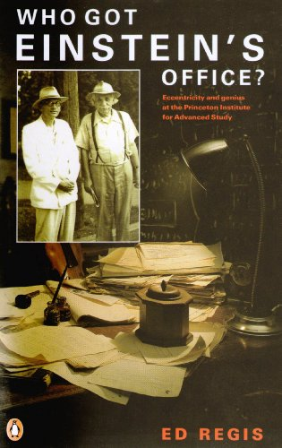Who Got Einstein's Office? - Eccentricity and Genius At The Princeton Institute For Advanced Study (0140116249) by Ed Regis