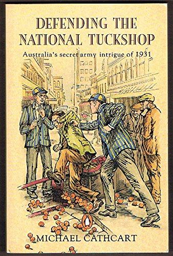 9780140116298: Defending the National Tuckshop - Australia's Secret Army Intrigue of 1931