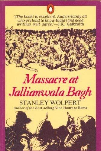 Massacre at Jallianwala Bagh: Stanley A. Wolpert