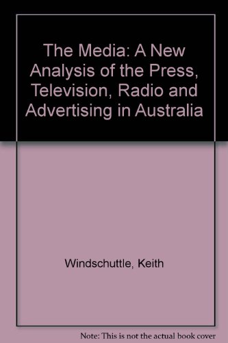 The Media: A New Analysis of the Press, Television, Radio and Advertising in Australia: ...