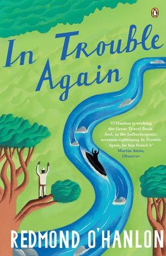 9780140119008: In Trouble Again: A Journey Between the Orinoco and the Amazon