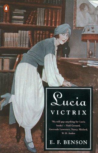 Lucia Victrix: Mapp and Lucia, Lucia's Progress, Trouble for Lucia: Benson, E. F.