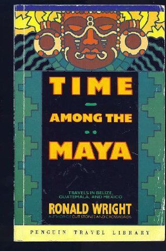 9780140120387: Time Among the Maya : Travels in Belize, Guatemala, and Mexico