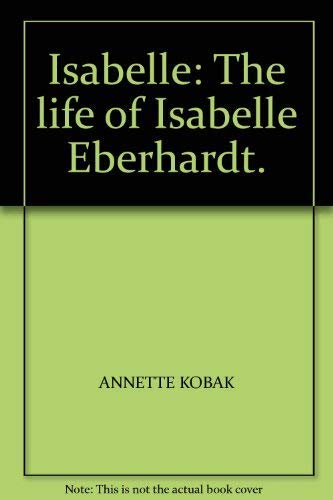 9780140120844: Isabelle: The Life of Isabelle Eberhardt