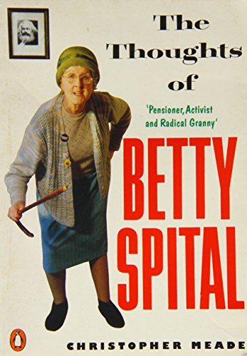 The Thoughts of Betty Spital: Pensioner, Activist: Meade, Christopher