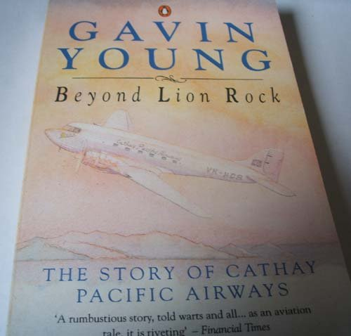 9780140121520: Beyond Lion Rock: The Story of Cathay Pacific Airways