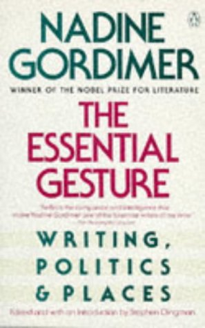 The Essential Gesture: Writing, Politics and Places: Nadine Gordimer