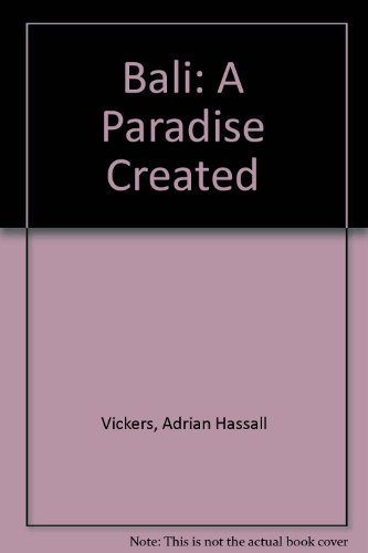 Bali: A Paradise Created: Adrian Hassall Vickers