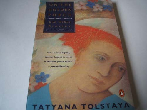 On the Golden Porch and Other Stories: TATYANA TOLSTAYA