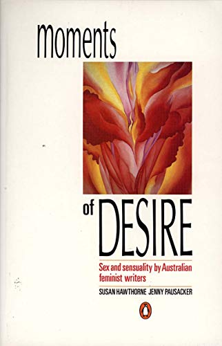 9780140123036: Moments of Desire: Sex and Sensuality by Australian Feminist Writers