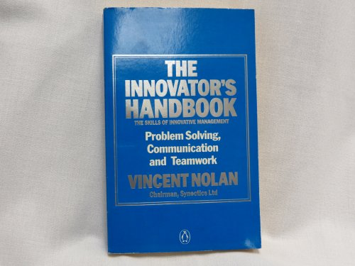 9780140123272: The Innovator's Handbook: The Skills of Innovative Management: Problem Solving, Communication and Teamwork