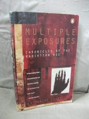 9780140124149: Multiple Exposures: Chronicles of the Radiation Age (Penguin Press Science)
