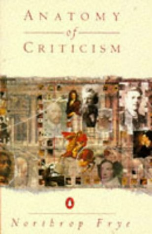 anatomy criticism essay four Striking out at the conception of criticism as restricted to mere opinion or ritual gesture, northrop frye wrote this magisterial work proceeding on the assumption that criticism is a structure of thought and knowledge in its own right.