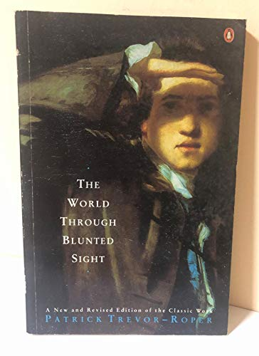 9780140124811: The World Through Blunted Sight: Inquiry into the Influence of Defective Vision on Art and Character