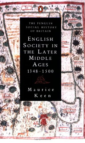 English Society in the Later Middle Ages 1348-1500 (Social Hist of Britain): Keen, Maurice