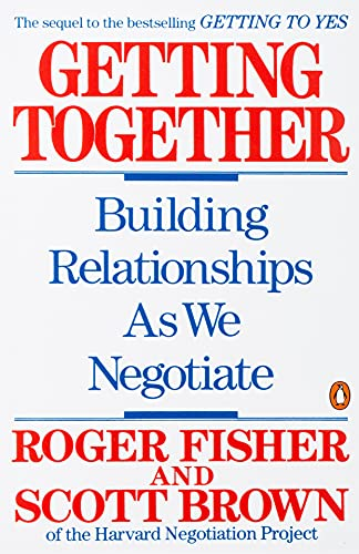 Getting Together: Building Relationships As We Negotiate: Fisher, Roger; Brown,