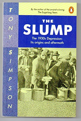 9780140127515: The Slump - The 1930s Depression: Its Origins and Aftermath