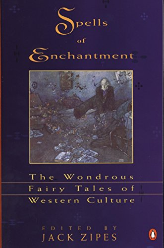 Spells of Enchantment : The Wondrous Fairy Tales of Western Culture