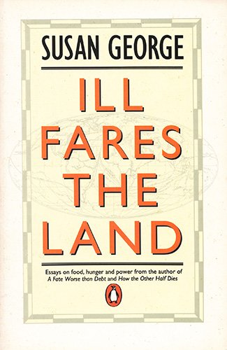 9780140127904: Ill Fares the Land;Essays On Food, Hunger And Power (Penguin politics)