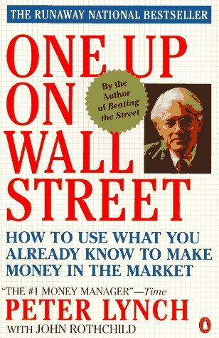 One up on Wall Street: How to Use What You Already Know to Make Money in the Market: Peter Lynch, ...