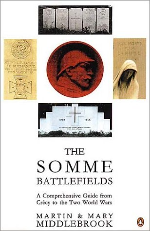 Somme Battlefields: A Comprehensive Guide from Crecy to the Two World Wars (0140128476) by Middlebrook, Martin