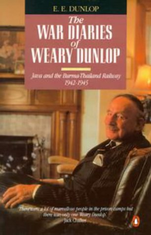 THE WAR DIARIES OF WEARY DUNLOP : JAVA AND THE BURMA -THAILAND RAILWAY 1942-1945