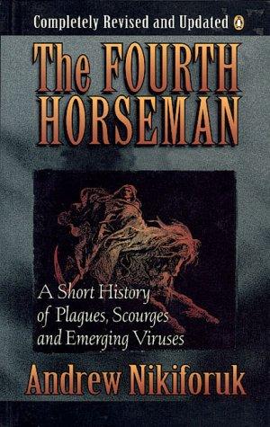 Fourth Horseman: A Short History Of Epidemics: Nikiforuk, Andrew