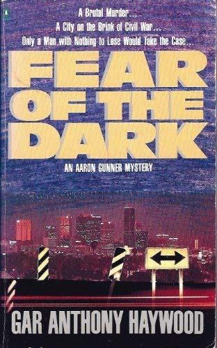 Fear of the Dark (Aaron Gunner Mystery): Haywood, Gar Anthony