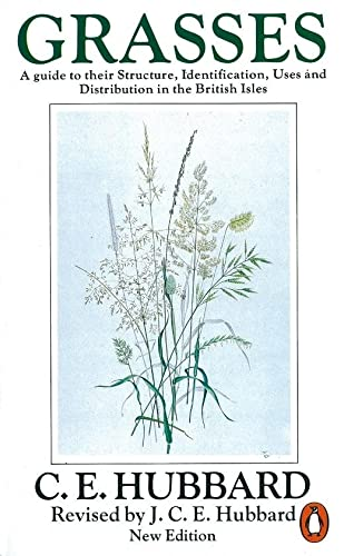 Grasses : A Guide to their Structure,: Charles E. Hubbard