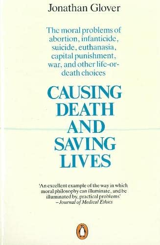 9780140134797: Causing Death and Saving Lives: The Moral Problems of Abortion, Infanticide, Suicide, Euthanasia, Capital Punishment, War and Other Life-or-death Choices