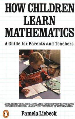 How Children Learn Mathematics: A Guide for: Liebeck, Pamela