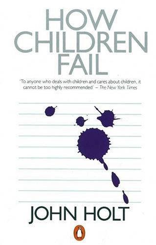 How Children Fail: Holt, John