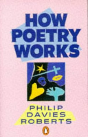 How Poetry Works: The Elements of English Poetry (Penguin literary criticism): Roberts, Philip ...