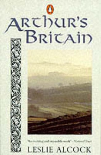 9780140136050: Arthur's Britain: History and Archaeology: A.D. 367-634