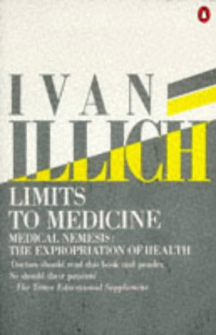 9780140136159: Limits to Medicine: Medical Nemesis - The Expropriation of Health (Penguin social sciences)
