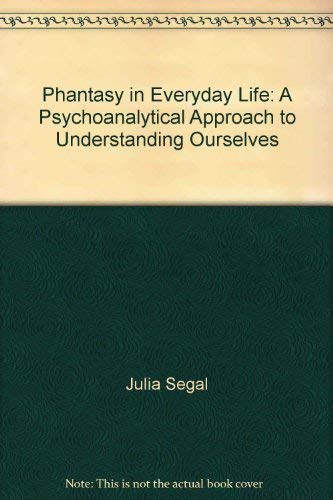 9780140136210: Phantasy in Everyday Life: A Psychoanalytical Approach to Understanding Ourselves