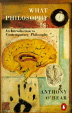 What Philosophy is: Introduction to Contemporary Philosophy: O'Hear, Anthony