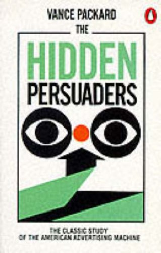 9780140136708: The Hidden Persuaders: The Classic Study of the American Advertising Machine (Penguin business)