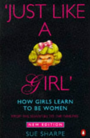 9780140136951: Just Like a Girl: How Girls Learn to be Women - From the Seventies to the Nineties (Penguin Women's Studies)