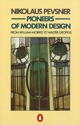 9780140137149: Pioneers of Modern Design: From William Morris to Walter Gropius