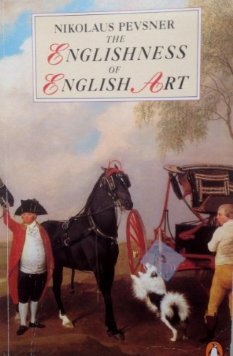 9780140137385: The Englishness of English Art: An Expanded and Annotated Version of the Reith Lectures Broadcast in October and November 1955 (Penguin Art & Architecture)