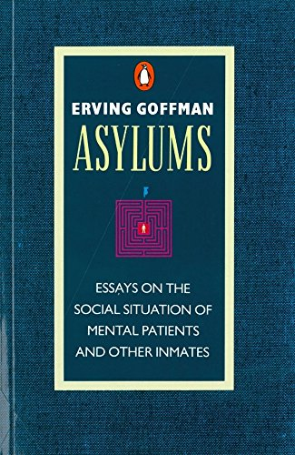 9780140137392: Asylums: Essays on the Social Situation of Mental Patients and Other Inmates