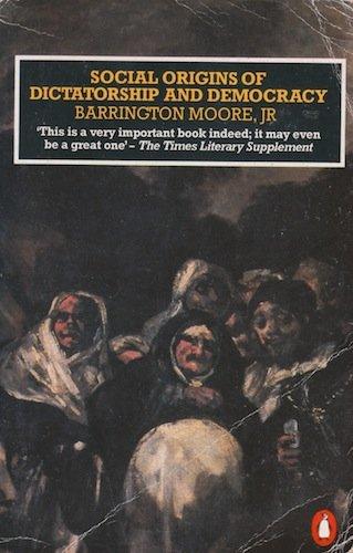 Social Origins of Dictatorship and Democracy: Lord: Moore, Barrington, Jr.