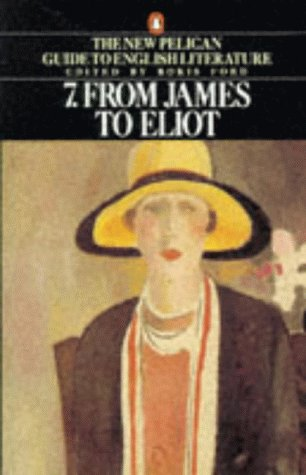 9780140138139: From James to Eliot: Volume 7 of the New Pelican Guide to English Literature