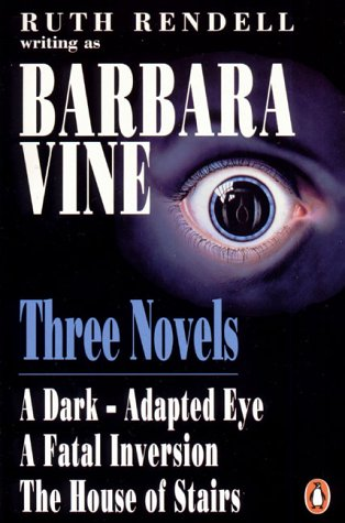 9780140138443: Three Novels: A Dark-Adapted Eye;a Fatal Inversion;the House of Stairs: