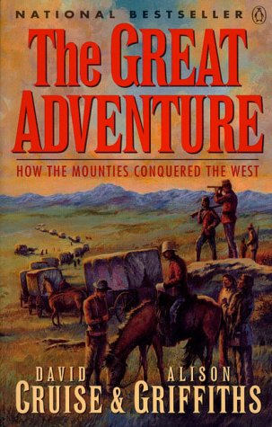 9780140138818: The Great Adventure : How the Mounties Conquered the West