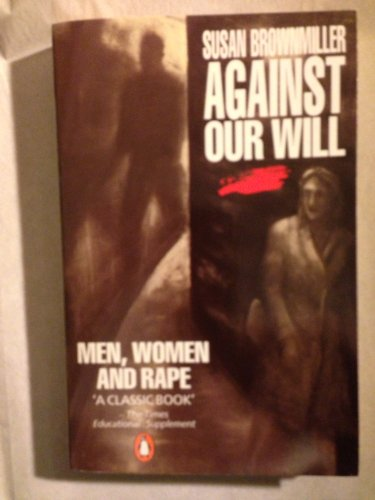 9780140139860: Against Our Will: Men, Women and Rape (Penguin Women's Studies)